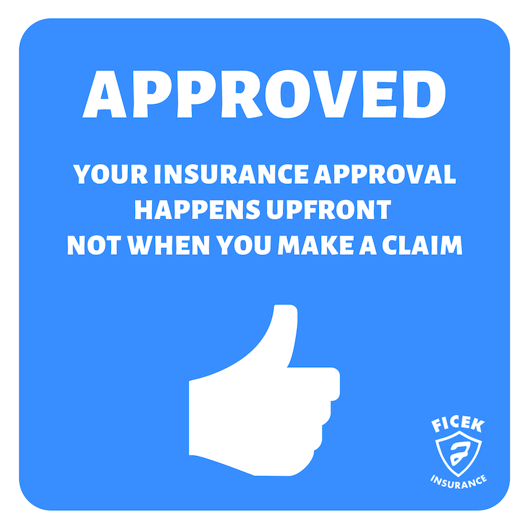 Your Insurance Approval Happens Up Front, Not When You Make a Claim