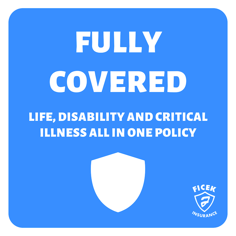Life, Disability and Critical Illness all in One Policy.